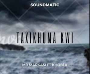 Soundmatic (Mr Markasi) – Taxikhuma kwi Ft. Khobla