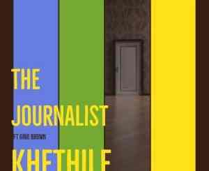 The Journalist – Khethile Ft. Gino Brown
