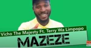 Vicho the Majesty – Mazeze Ft. Terry wa Limpopo (Original)