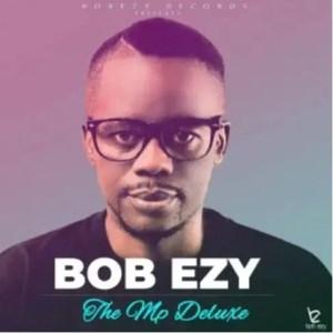 Bob Ezy – The Mp Deluxe Download Mp3