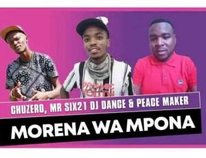 Chuzero, Mr Six21 DJ Dance & Peace Maker – Morena Wa Mpona Download Mp3