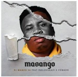 DJ Manzo SA – Masango Ft. Indlovukazi & Comado Download Mp3