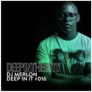 DJ Merlon – Deep In It 016 (Deep In The City) Download Mp3