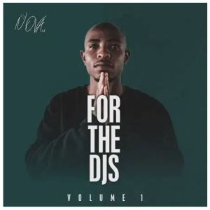 DJ Nova SA – For The DJS Vol 1 Download Mp3