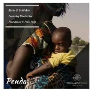 Native P. – Penda Ft. Idd Aziz (Echo Deep Remix) Download Mp3