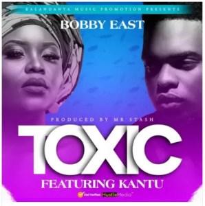 Bobby East Ft. Kantu – Toxic Download Mp3