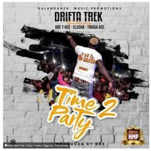 Drifta Trek Ft. Dre, T Gee, Clusha & Tigga Ace – Time To Party