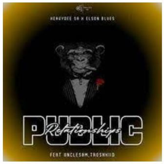 HeavyDee SA & Elson Blues – Public Relationships Ft. Unclesam, TROSHKIID