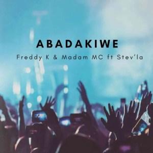 Freddy K & Madam MC – Abadakiwe Ft. Stev'la Download Mp3