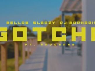 Mellow, Sleazy & DJ Maphorisa – Gotcha Freestyle Ft. Madumane