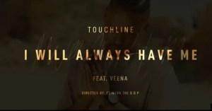 Touchline – I'll Always Have Me Ft. Veena