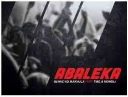 ULwaz No Makhula – Abaleka Ft. TMO & Mondli