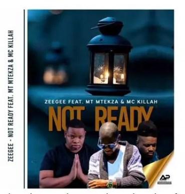 ZeeGee Ft. MT Mtekza & Mc Killah – Not Ready