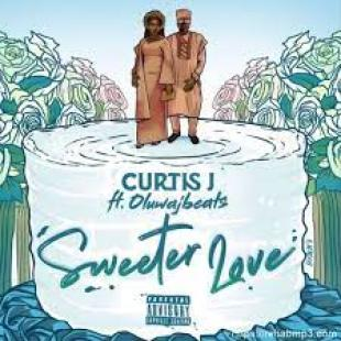 Curtis J – Sweeter Love Ft. OluwaJBeats