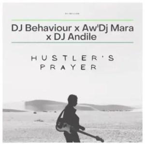 DJ Behaviour, Aw'DJ Mara & DJ Andile - Hustler's Prayer