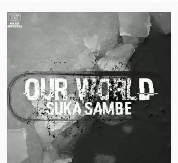 Suka Sambe - Our World