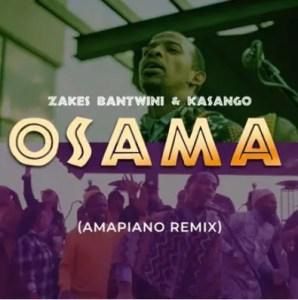 Zakes Bantwini & Kasango - Osama (Amapiano Remix)