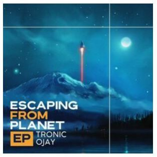 Tronic & Ojay – Escaping From Planet