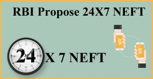 NEFT 24X7: RBI to make NEFT available 24×7 in boost to digital payments