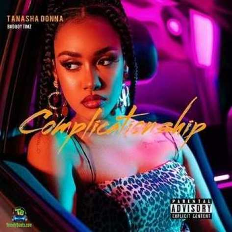 Tanasha Donna - Complicationship ft Bad Boy Timz