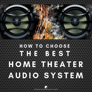 How to choose the Best Home Theater Audio System