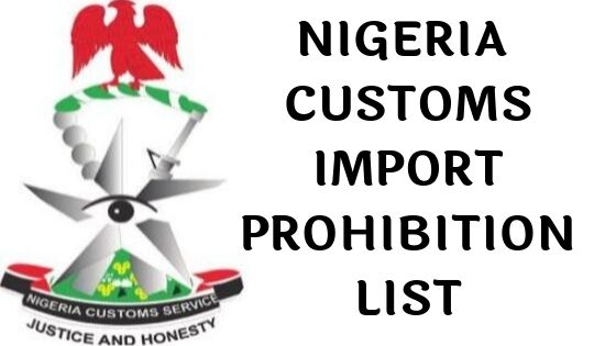 The Complete Nigeria Custom Import Prohibition List For 2019
