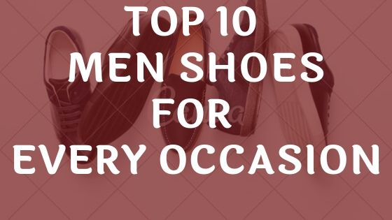 Top 10 Men Shoes For Every Occasion