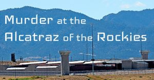 Murder at the Alcatraz of the Rockies