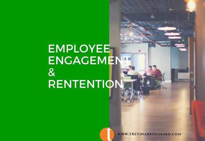 Employee Engagement and Retention, Trevina specializes in engaging employees and boosting retention. Engage to retain!