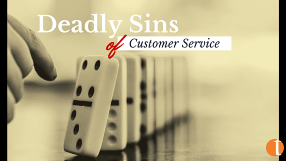 The 6 Deadly Sins of Customer Service