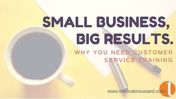 Small Business, Big Results: Why You Need Customer Service Training