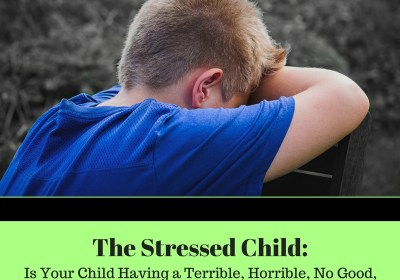 Is Your Child Having a Terrible, Horrible, No Good, Very Bad, Week, Month, Year?