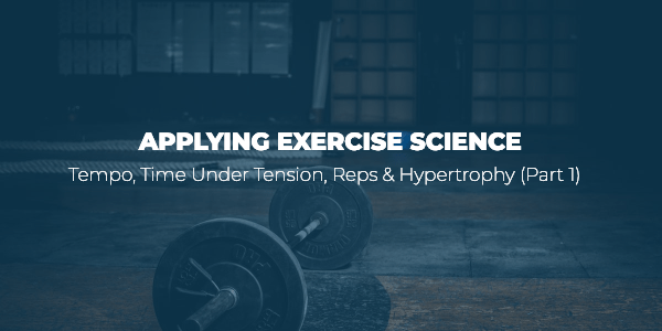 Applying The Science: Tempo, Time Under Tension, Reps
