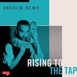 Andrew Nemr: Rising to the Tap @ Tribeca Performing Arts Center | New York | New York | United States