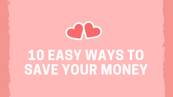 10 Easy Ways To Save Your Money