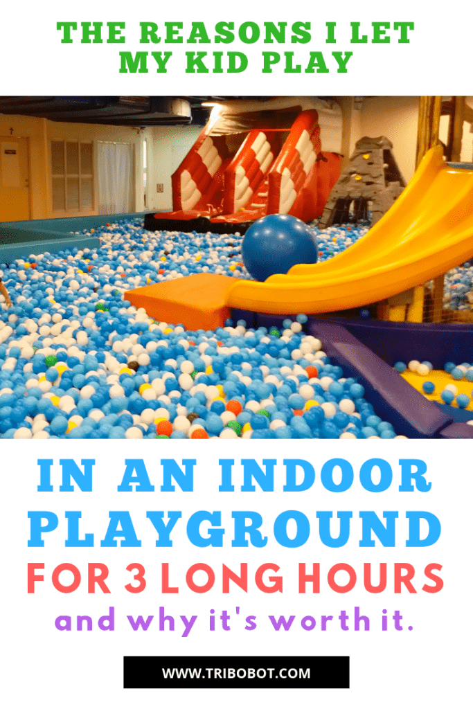 The Reasons Why I Let My Kid Play in an Indoor Playground for Long Hours