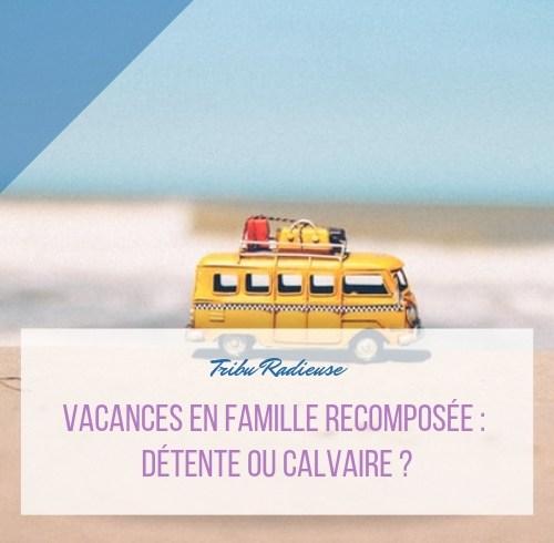 vacances en famille recomposée détente ou calvaire