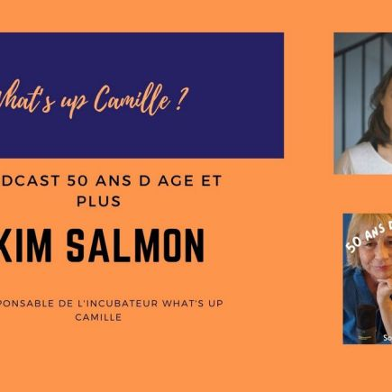 Kim Salmon What's up Camille invitée du podcast 50 ans d'âge et plus