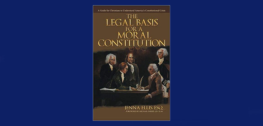 The Legal Basis for a Moral Constitution: A Guide for Christians to Understand America's Constitutional Crisis