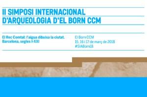 """II Simposi Internacional d'Arqueologia: """"El Rec Comtal, l'aigua dibuixa la ciutat. Barcelona, segles I - XXI"""""""