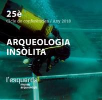 """25ena edició del cicle de conferències del Museu Arqueològic de l'Esquerda: """"Arqueologia insòlita"""""""