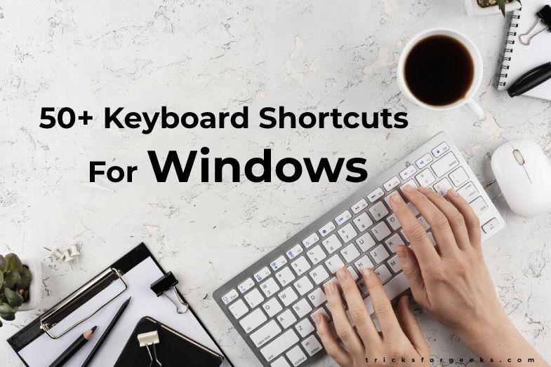 50+ Essential Keyboard Shortcuts