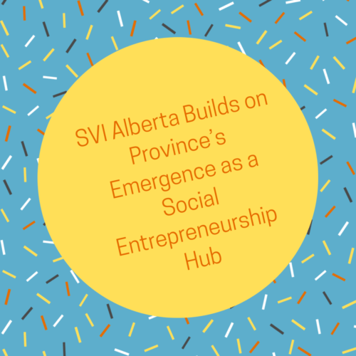 SVI Alberta Builds on Province's Emergence as a Social Entrepreneurship Hub