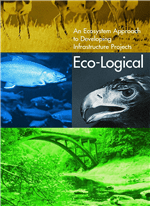 Cover of Eco-Logical: An Ecosystem Approach to Developing Infrastructure Projects
