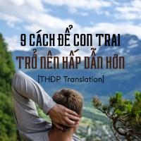 [THĐP Translation™] 9 cách để con trai trở nên hấp dẫn hơn