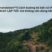 [THĐP Translation™] Cách buông bỏ bất cứ thói quen xấu NGAY LẬP TỨC mà không cần dùng tới ý chí (willpower)