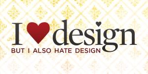 I love design, but I also hate design.