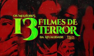 Listão de Sexta-Feira 13 - Os 13 Melhores Filmes de Terror dos Últimos Anos