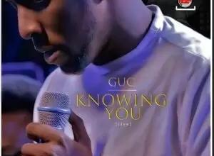 GUC – Knowing You Mp3 Download