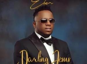 Darling Jesus – Eben (Lyrics and Mp3)